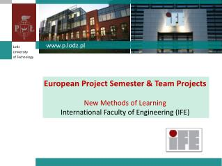 European  Project  Semester  & Team  Projects New  Methods  of Learning International  Faculty  of Engineering (IFE)