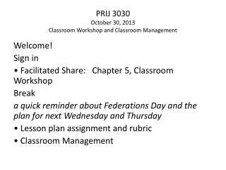 PRIJ 3030 October 30, 2013 Classroom Workshop and Classroom Management