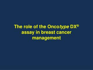 The  role  of  the Onco type DX ® assay in breast  c ancer  m anagement