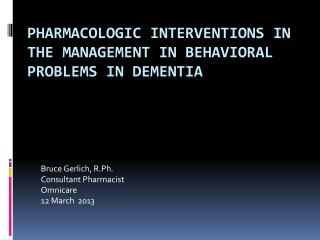 Pharmacologic Interventions in the Management in Behavioral Problems in Dementia