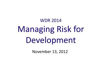 WDR 2014 Managing Risk for Development