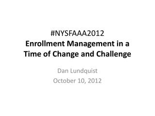 #NYSFAAA2012 Enrollment Management in a  Time of Change and Challenge