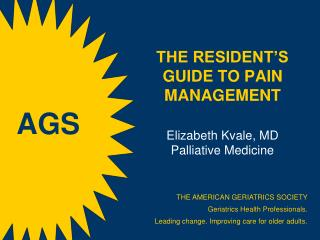 THE RESIDENT'S GUIDE TO PAIN MANAGEMENT Elizabeth  Kvale ,  MD Palliative Medicine
