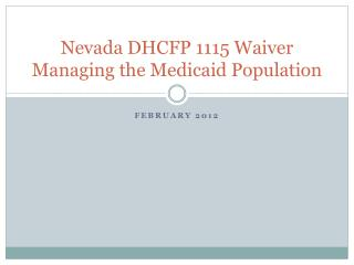 Nevada DHCFP 1115 Waiver Managing the Medicaid Population