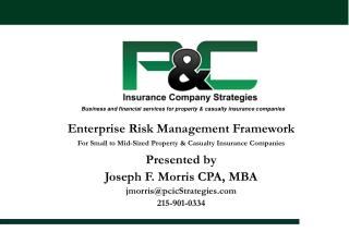 Enterprise Risk Management Framework For Small to Mid-Sized Property & Casualty Insurance Companies Presented by Joseph