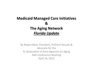 Medicaid Managed Care Initiatives & The Aging Network Florida Update