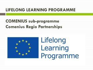 LIFELONG LEARNING PROGRAMME  COMENIUS sub-programme Comenius  Regio  Partnerships