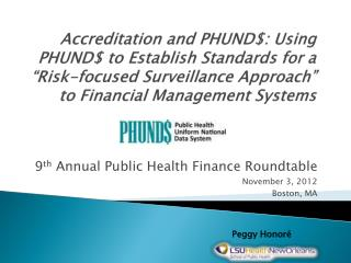 9 th  Annual Public Health Finance Roundtable November 3, 2012 Boston, MA