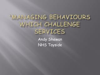 'Managing Behaviours Which Challenge Services