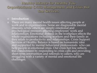 Healthy balance for Healthy You Organizational Crisis Management and Crisis Hot line Services