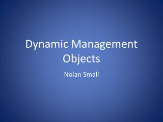 Dynamic Management Objects
