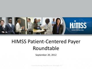 HIMSS Patient-Centered Payer Roundtable September 20,  2012