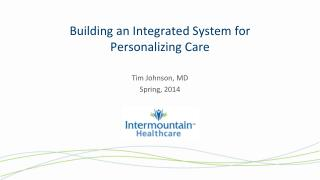 Building an Integrated System for  Personalizing Care