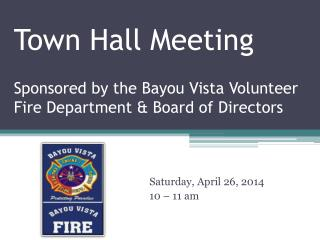 Town Hall Meeting Sponsored by the Bayou Vista Volunteer Fire Department & Board of Directors