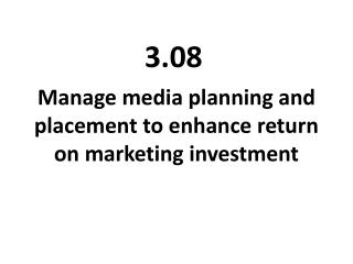 Manage media planning and placement to enhance return on marketing investment