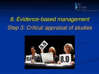 8 . Evidence-based management  Step 3: Critical  appraisal of studies