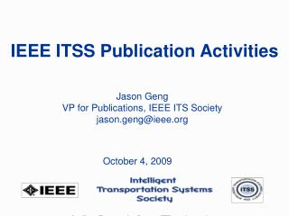 Jason Geng VP for Publications, IEEE ITS Society jason.geng@ieee.org