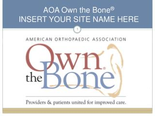 AOA Own the Bone ® INSERT YOUR SITE NAME HERE