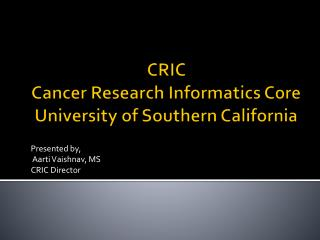 CRIC  Cancer Research Informatics Core University of Southern California