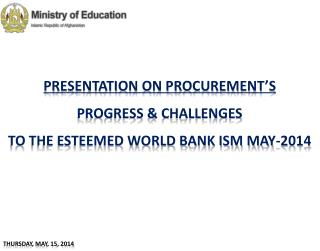 Presentation on Procurement's  Progress & Challenges To the Esteemed World Bank ISM May-2014