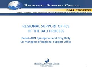 REGIONAL SUPPORT OFFICE  OF THE BALI PROCESS Bebeb  AKN  Djundjunan  and Greg Kelly Co-Managers of Regional Support Off