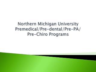 Northern Michigan University Premedical/Pre-dental/Pre-PA/ Pre- Chiro Programs