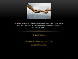 Survey of Knowledge Management tools and concepts that help facilitate the transfer of small projects between teams