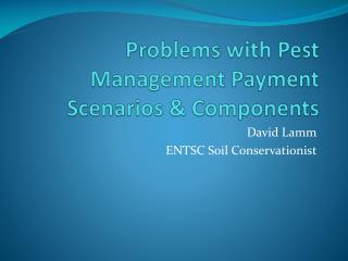 Problems with Pest Management Payment Scenarios & Components