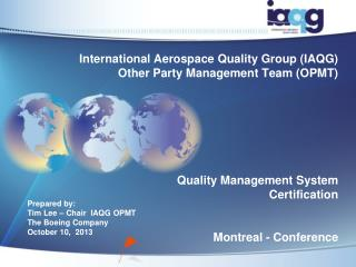 Prepared by: Tim Lee – Chair  IAQG OPMT The Boeing Company October 10,  2013