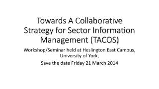 Towards A Collaborative Strategy for Sector Information  Management (TACOS)