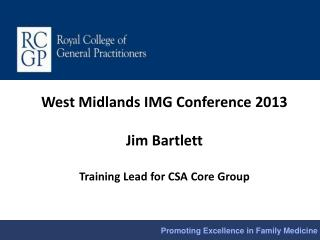 West Midlands IMG Conference 2013 Jim Bartlett   Training Lead for CSA Core Group