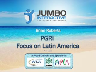 PGRI  Focus on Latin America Oct 2012