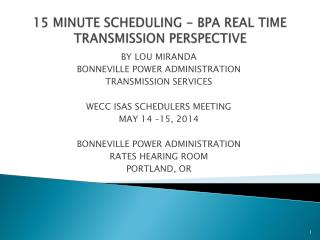 15 MINUTE SCHEDULING - BPA REAL TIME TRANSMISSION PERSPECTIVE