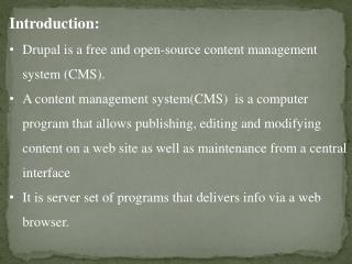 Introduction:  Drupal is a free and open-source content management system (CMS).