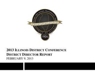 2013 Illinois District Conference District Director Report February 9, 2013