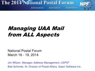 Managing UAA  Mail from  ALL Aspects National  Postal Forum March  16 - 19,  2014
