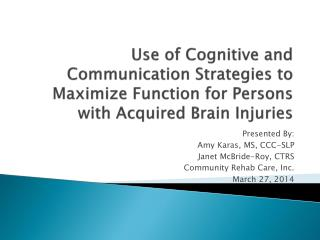 Use of Cognitive and Communication Strategies to Maximize Function for Persons with Acquired Brain Injuries
