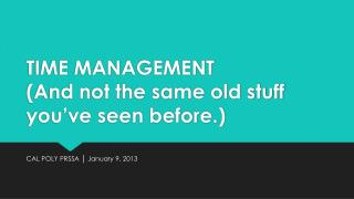 TIME MANAGEMENT  (And not the same old stuff you've seen before.)