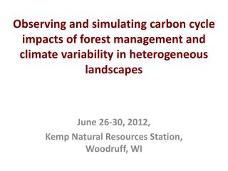 Observing and simulating carbon cycle impacts of forest management and climate variability in  heterogeneous  landscapes