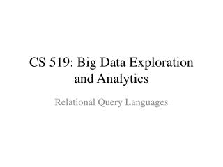 CS 519:  Big Data Exploration and Analytics