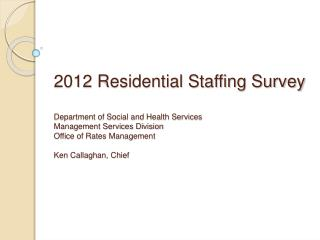 2012 Residential Staffing Survey Department of Social and Health Services Management Services Division Office of Rates M
