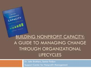 Building Nonprofit capacity:   A guide to managing change through organizational lifecycles
