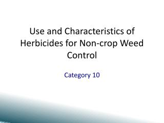 Use and Characteristics of Herbicides for Non-crop Weed Control