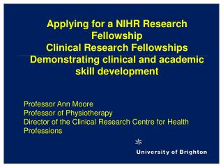 Applying for a NIHR Research Fellowship Clinical Research Fellowships Demonstrating clinical and academic skill developm