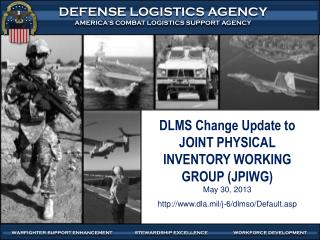 DLMS  Change Update to  JOINT PHYSICAL INVENTORY WORKING GROUP (JPIWG ) May 30, 2013 http:// www.dla.mil/j-6/dlmso/Defa