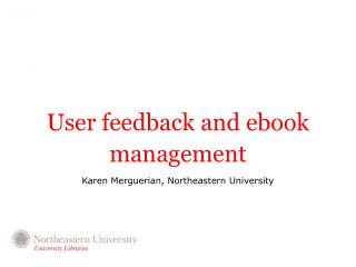User feedback and ebook management Karen Merguerian, Northeastern University