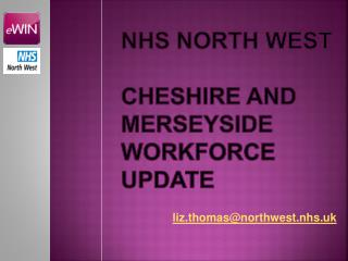 NHS North west CHESHIRE AND MERSEYSIDE WORKFORCE UPDATE