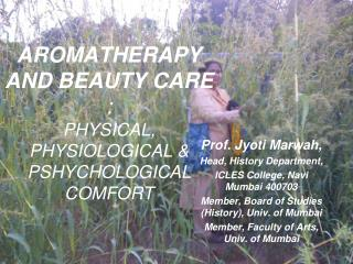 AROMATHERAPY AND BEAUTY CARE  : PHYSICAL, PHYSIOLOGICAL & PSHYCHOLOGICAL COMFORT