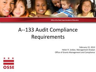A--133  Audit Compliance Requirements February  22,  2013 Helen R. Jordan, Management Analyst Office of Grants Managemen