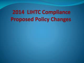 2014  LIHTC Compliance Proposed Policy Changes